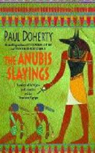 The Anubis Slayings (Amerotke Mysteries, Book 3): Murder, mystery and intrigue in Ancient Egypt - Paul Doherty - cover