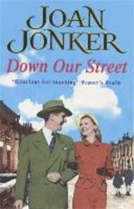 Down Our Street: Friendship, family and love collide in this wartime saga (Molly and Nellie series, Book 4) - Joan Jonker - cover