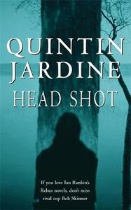 Head Shot (Bob Skinner series, Book 12): A thrilling crime novel of murder and intrigue - Quintin Jardine - cover