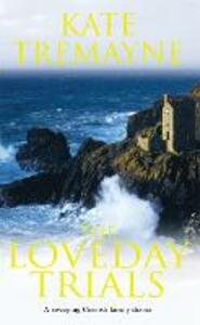 The Loveday Trials (Loveday series, Book 3): A brooding and intriguing saga set in eighteenth-century Cornwall - Kate Tremayne - cover
