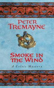 Smoke in the Wind (Sister Fidelma Mysteries Book 11): A compelling Celtic mystery of treachery and murder - Peter Tremayne - cover