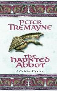The Haunted Abbot (Sister Fidelma Mysteries Book 12): A riveting historical mystery bringing Medieval Ireland to life - Peter Tremayne - cover
