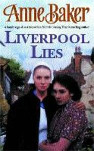 Liverpool Lies: One war. Two sisters. A multitude of secrets. - Anne Baker - cover