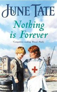 Nothing Is Forever: A heart-warming saga of lost loves and new beginnings - June Tate - cover