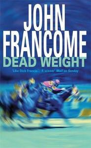 Dead Weight: A page-turning racing thriller about courage on the racecourse - John Francome - cover
