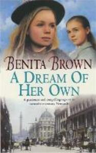 A Dream of her Own: A gripping saga of love, tragedy and friendship - Benita Brown - cover