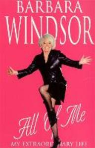 All of Me: My Extraordinary Life - Barbara Windsor - cover