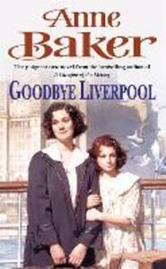 Goodbye Liverpool: New beginnings are threatened by the past in this gripping family saga - Anne Baker - cover