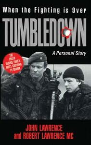 Tumbledown: When the Fighting is Over: A Personal Story - John Lawrence,Robert Lawrence - cover