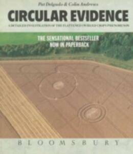 Circular Evidence: A Detailed Investigation of the Flattened Swirled Crops Phenomenon - Colin Andrews,Pat Delgado - cover