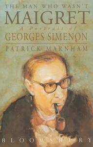 The Man Who Wasn't Maigret: Portrait of Georges Simenon - Patrick Marnham - cover