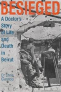 Besieged: A Doctor's Story of Life and Death in Beirut - Chris Giannou - cover