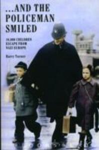 ... And the Policeman Smiled: 10, 000 Children Escape from Nazi Europe - Barry Turner - cover