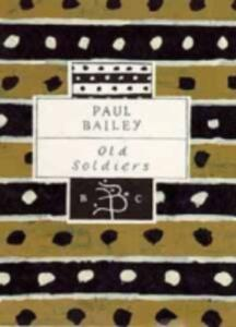 Old Soldiers - Paul Bailey - cover