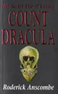 The Secret Life of Laszlo, Count Dracula - Roderick Anscombe - cover