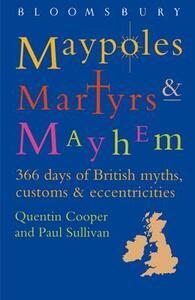 Maypoles, Martyrs & Mayhem: 366 Days of British Myths, Customs & Eccentricities - Quentin Cooper,Paul Sullivan - cover