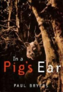 In a Pig's Ear - Paul Bryers - cover