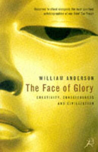 The Face of Glory: Creativity, Consciousness and Civilization - William Anderson - cover