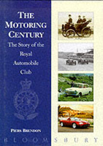 The Motoring Century: Story of the Royal Automobile Club - Piers Brendon - cover