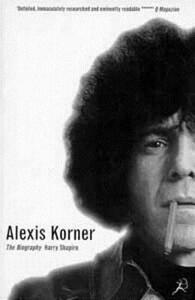 Alexis Korner: Blues is Where You Hear it - Harry Shapiro - cover