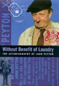 Without Benefit of Laundry: The Autobiography of John Peyton (Lord Peyton of Yeovil) - Peyton - cover