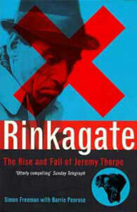 Rinkagate: The Rise and Fall of Jeremy Thorpe - Simon Freeman,Barrie Penrose - cover