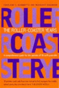 The Roller-Coaster Years: A Comprehensive Guide for Parents of 10- to 15-Year-olds - Charlene C. Giannetti,Margaret Sagarese - cover