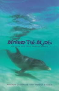 Beyond the Blue: Dolphins and Their Healing Powers - Amanda Cochrane,Karena Callen - cover