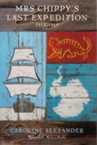 Mrs. Chippy's Last Expedition: The Remarkable Journey of Shackleton's Polar-bound Cat 1914-1915 - Caroline Alexander - cover