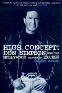 High Concept: Don Simpson and the Hollywood Culture of Excess - Charles Fleming - cover