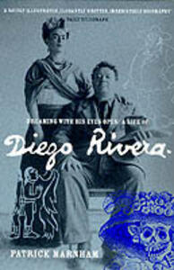 Dreaming with His Eyes Open: Life of Diego Rivera - Patrick Marnham - cover