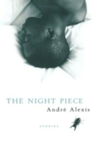 The Night Piece and Other Stories - Andre Alexis - cover