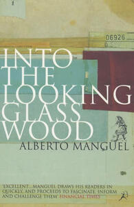 Into the Looking Glass Wood: Essays on Words and the World - Alberto Manguel - cover