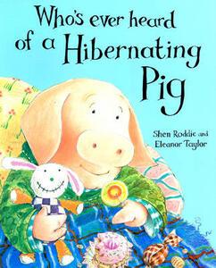 Whoever's Heard of a Hibernating Pig? - Shen Roddie,Shen Roddie - cover