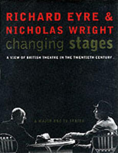 Changing Stages: A View of British Theatre in the 20th Century - Richard Eyre,Nicholas Wright - cover