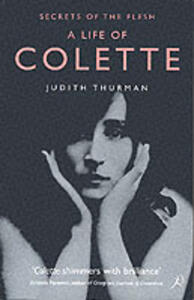 A Life of Colette: Secrets of the Flesh - Judith Thurman - cover