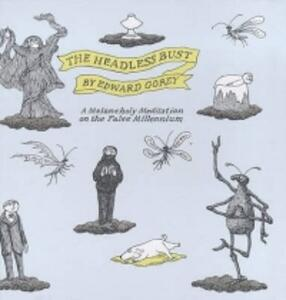 The Headless Bust: A Melancholy Meditation on the False Millennium - Edward Gorey - cover