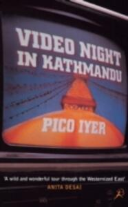 Video Night in Kathmandu: And Other Reports from the Not-so-far East - Pico Iyer - cover