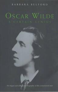 Oscar Wilde: A Certain Genius - Barbara Belford - cover