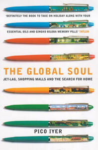 The Global Soul: Jet Lag, Shopping Malls and the Search for Home - Pico Iyer - cover