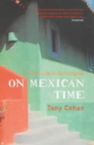 On Mexican Time: A New Life in San Miguel - Tony Cohan - cover