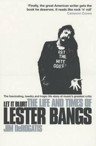 Let it Blurt: The Life and Times of Lester Bangs - Jim DeRogatis - cover