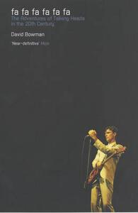 """Fa Fa Fa Fa Fa Fa: The Adventures of """"Talking Heads"""" in the 20th Century - David Bowman - cover"""