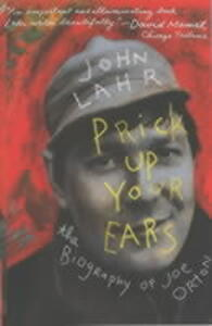 Prick Up Your Ears: The Biography of Joe Orton - John Lahr - cover