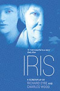 Iris: A Screenplay - Richard Eyre,Charles Wood - cover