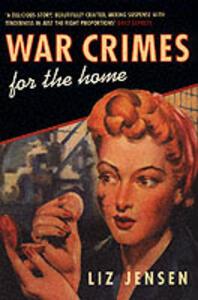 War Crimes for the Home - Liz Jensen - cover