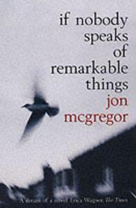 If Nobody Speaks of Remarkable Things - Jon McGregor - cover