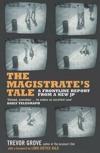 The Magistrate's Tale: A Front Line Report from a New JP - Trevor Grove - cover