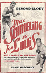 Beyond Glory: Max Schmeling vs. Joe Louis and a World on the Brink - David Margolick - cover