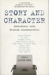 Story and Character: Interviews with British Screenwriters - Alistair Owen - cover